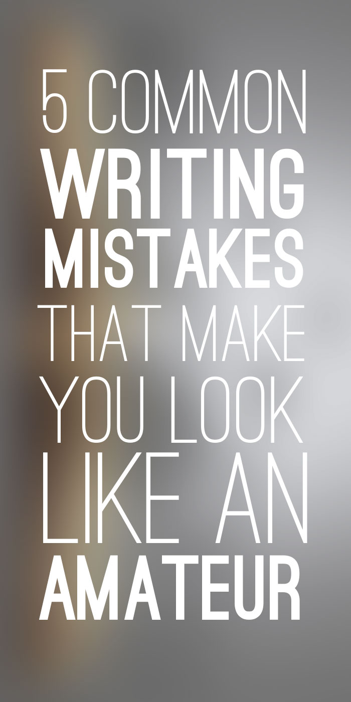 5 Common Writing Mistakes That Make You Look Like an